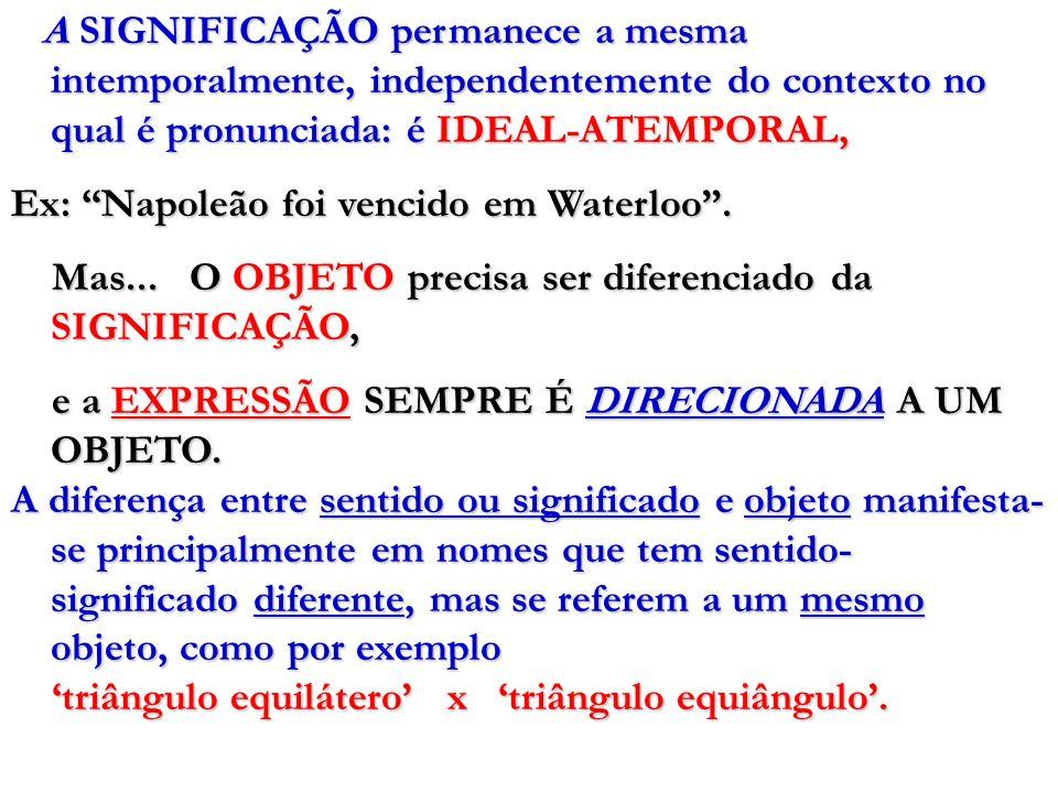 A SIGNIFICAÇÃO permanece a mesma intemporalmente, independentemente do contexto no qual é pronunciada: é IDEAL-ATEMPORAL, A SIGNIFICAÇÃO permanece a m