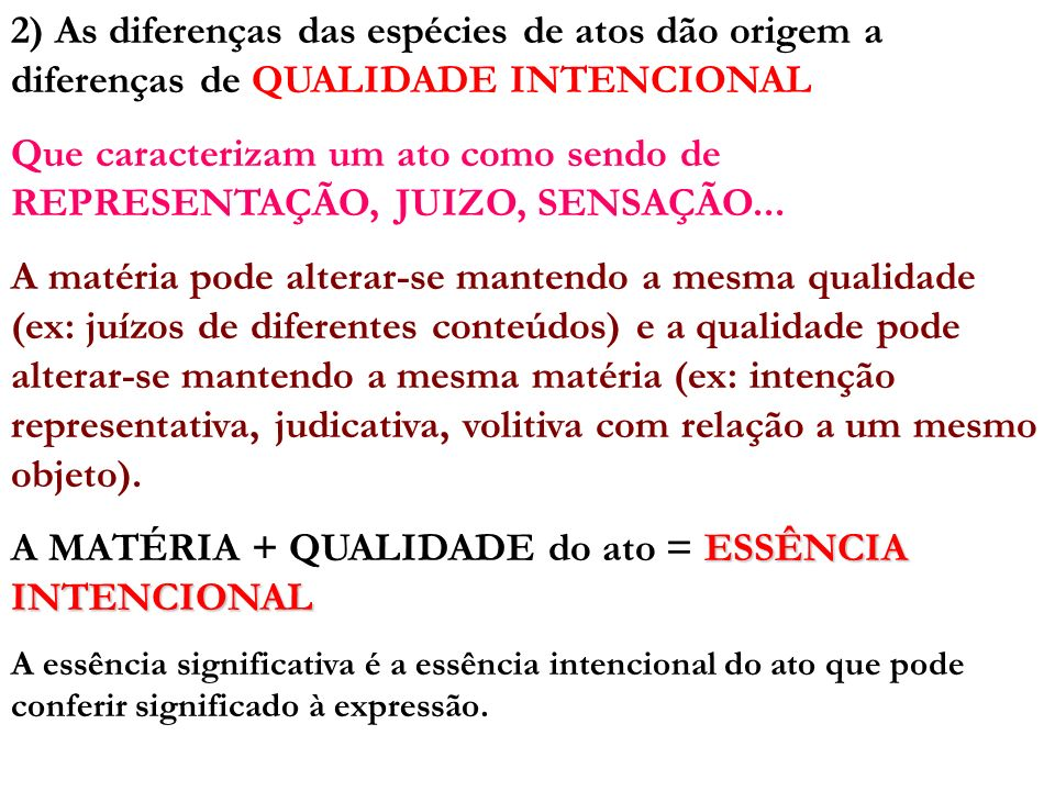2) As diferenças das espécies de atos dão origem a diferenças de QUALIDADE INTENCIONAL Que caracterizam um ato como sendo de REPRESENTAÇÃO, JUIZO, SEN