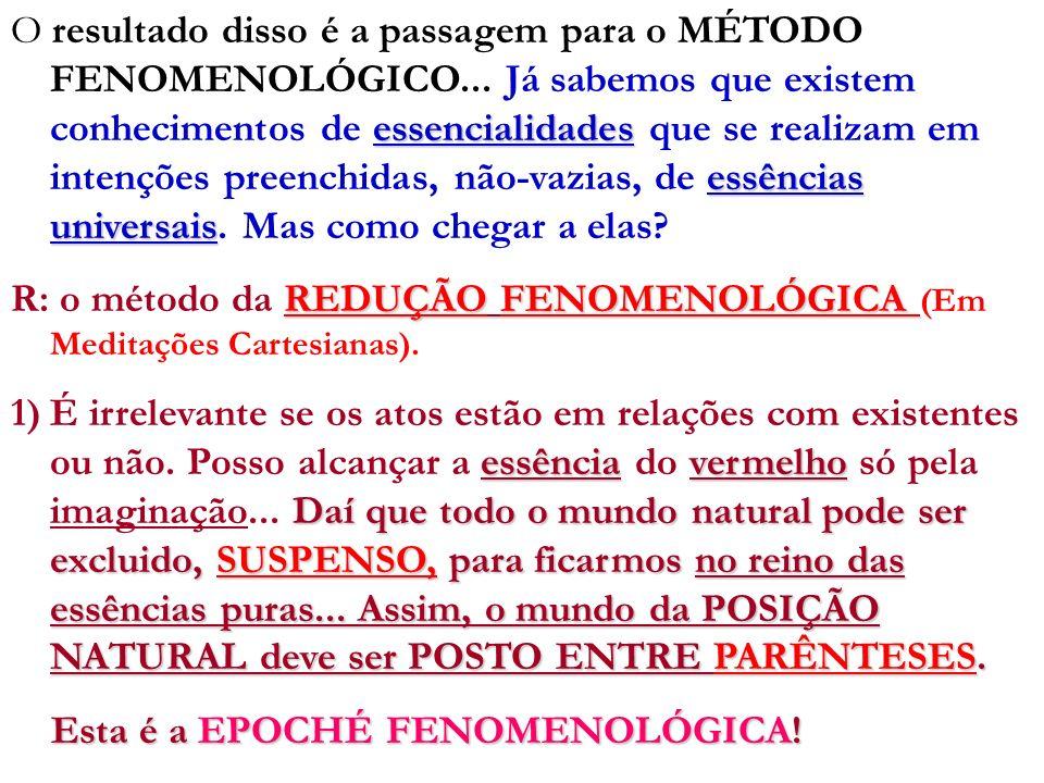 essencialidades essências universais O resultado disso é a passagem para o MÉTODO FENOMENOLÓGICO... Já sabemos que existem conhecimentos de essenciali