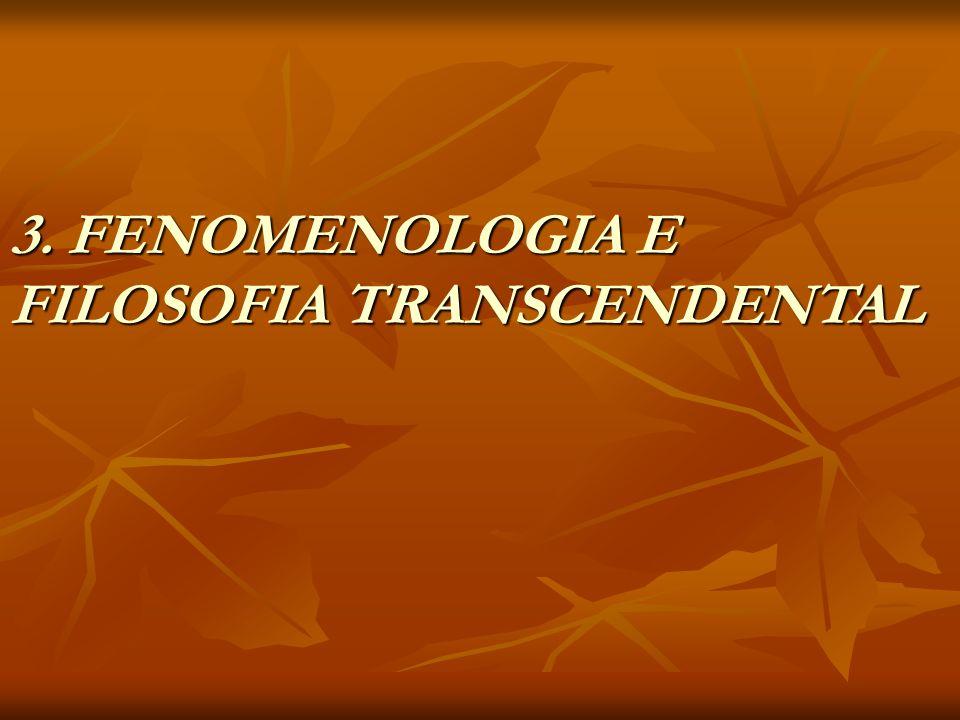 3. FENOMENOLOGIA E FILOSOFIA TRANSCENDENTAL