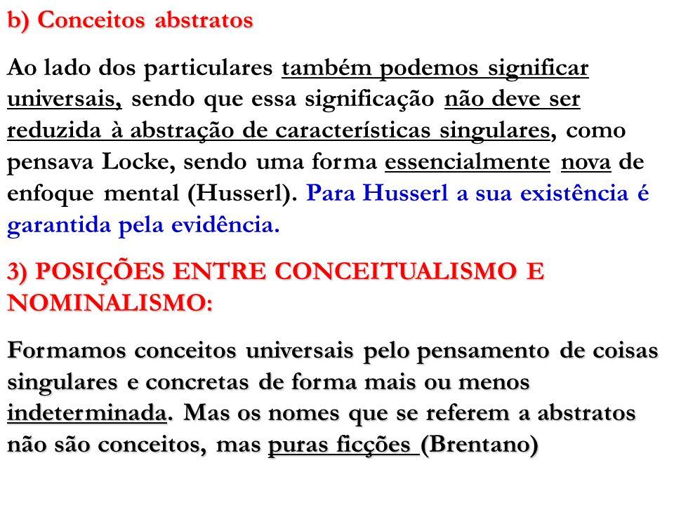 b) Conceitos abstratos Ao lado dos particulares também podemos significar universais, sendo que essa significação não deve ser reduzida à abstração de