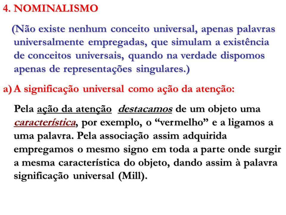 4. NOMINALISMO (Não existe nenhum conceito universal, apenas palavras universalmente empregadas, que simulam a existência de conceitos universais, qua