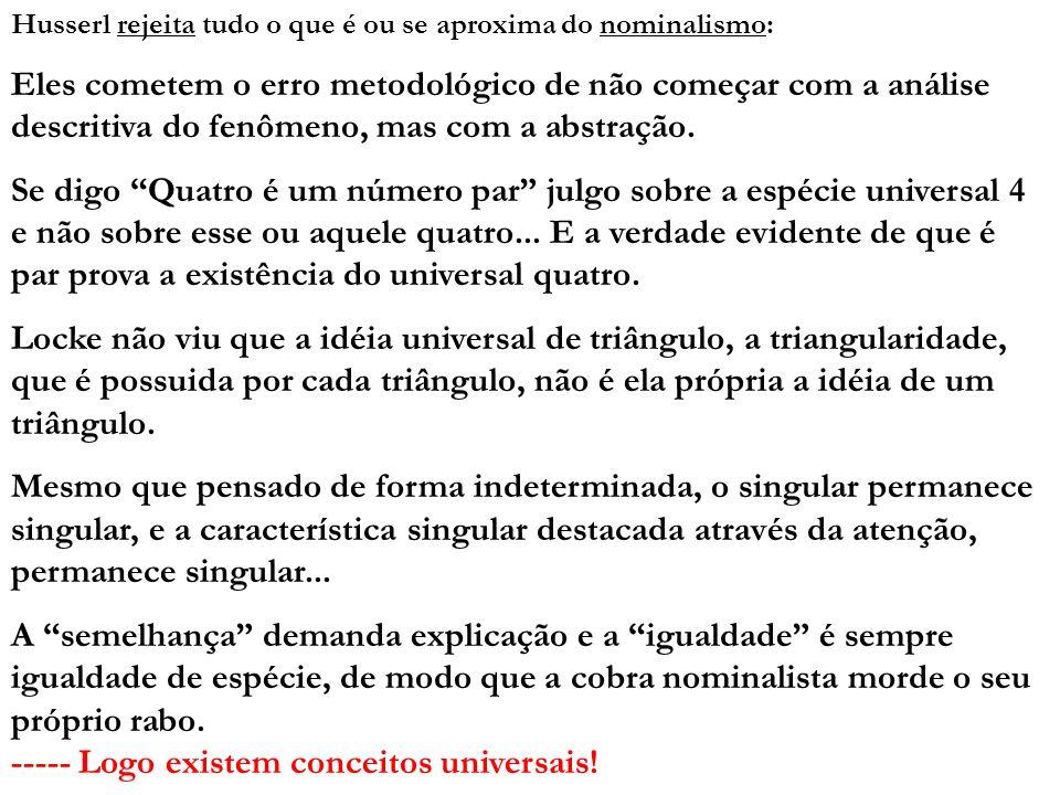 Husserl rejeita tudo o que é ou se aproxima do nominalismo: Eles cometem o erro metodológico de não começar com a análise descritiva do fenômeno, mas