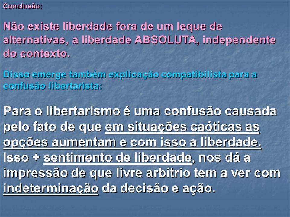 Conclusão: Não existe liberdade fora de um leque de alternativas, a liberdade ABSOLUTA, independente do contexto. Disso emerge também explicação compa