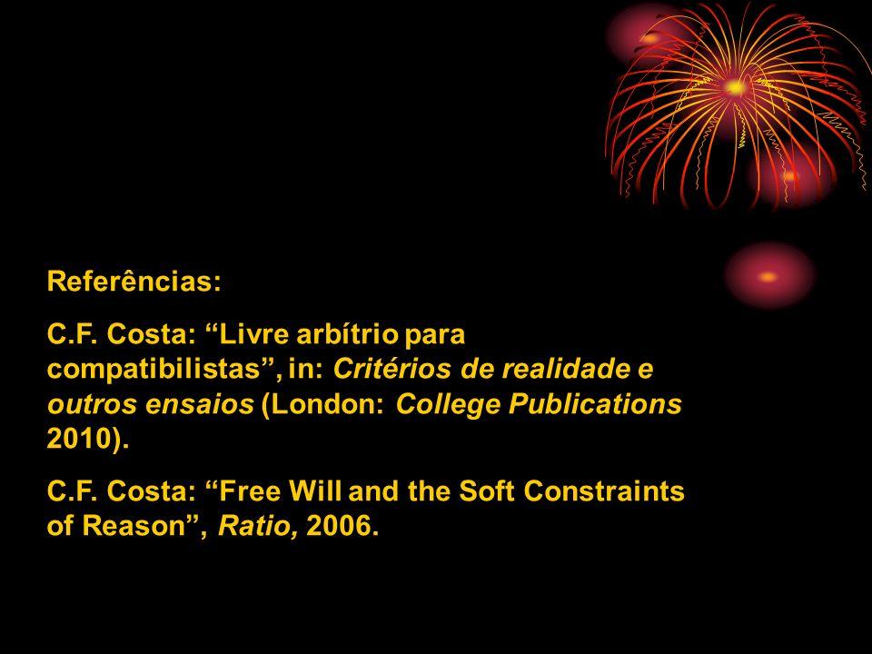 . Referências: C.F. Costa: Livre arbítrio para compatibilistas, in: Critérios de realidade e outros ensaios (London: College Publications 2010). C.F.