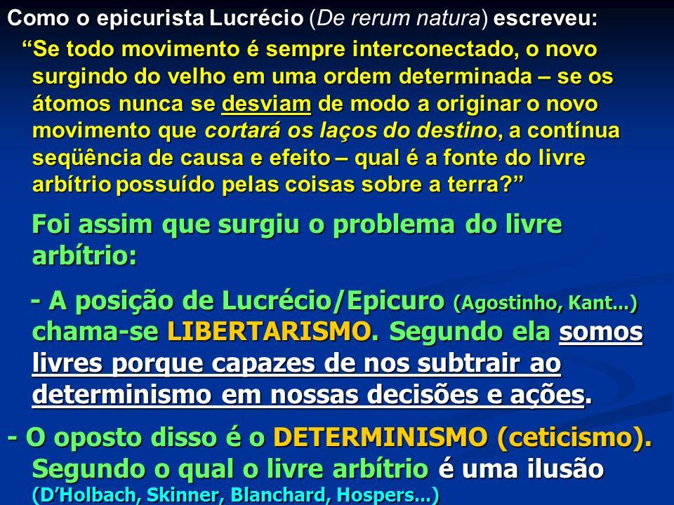 Como o epicurista Lucrécio escreveu: Como o epicurista Lucrécio (De rerum natura) escreveu: Se todo movimento é sempre interconectado, o novo surgindo