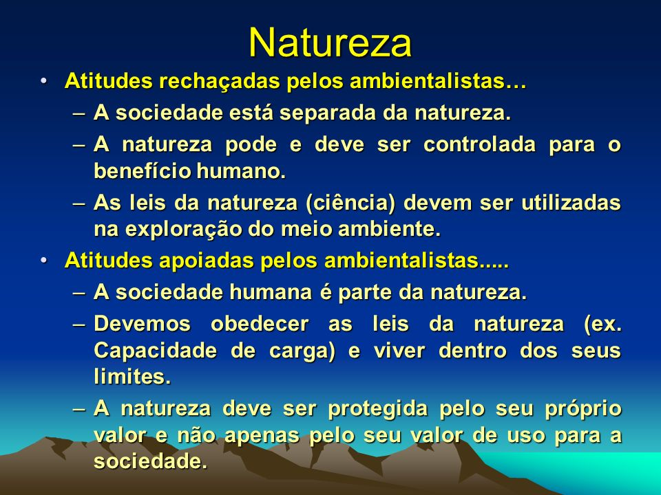 Natureza Atitudes rechaçadas pelos ambientalistas…Atitudes rechaçadas pelos ambientalistas… –A sociedade está separada da natureza. –A natureza pode e