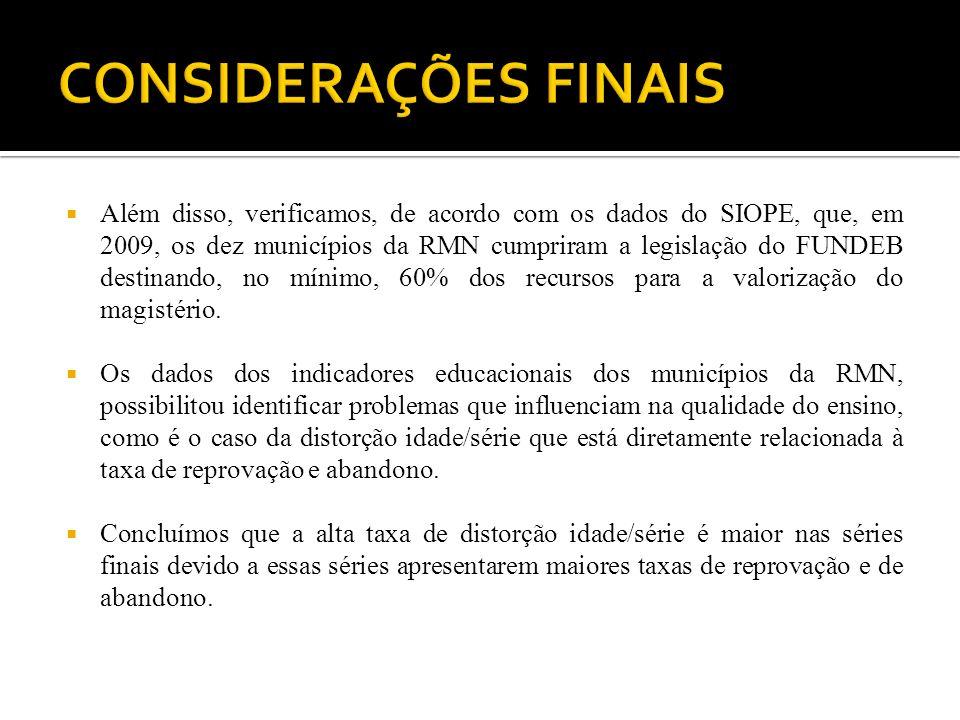 Além disso, verificamos, de acordo com os dados do SIOPE, que, em 2009, os dez municípios da RMN cumpriram a legislação do FUNDEB destinando, no mínim