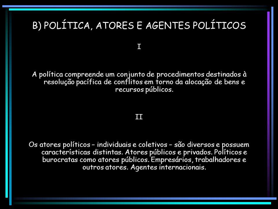 VI As demandas podem ser: reivindicações de bens e serviços; de participação no sistema político; de aperfeiçoamento do sistema político. Suporte ou a