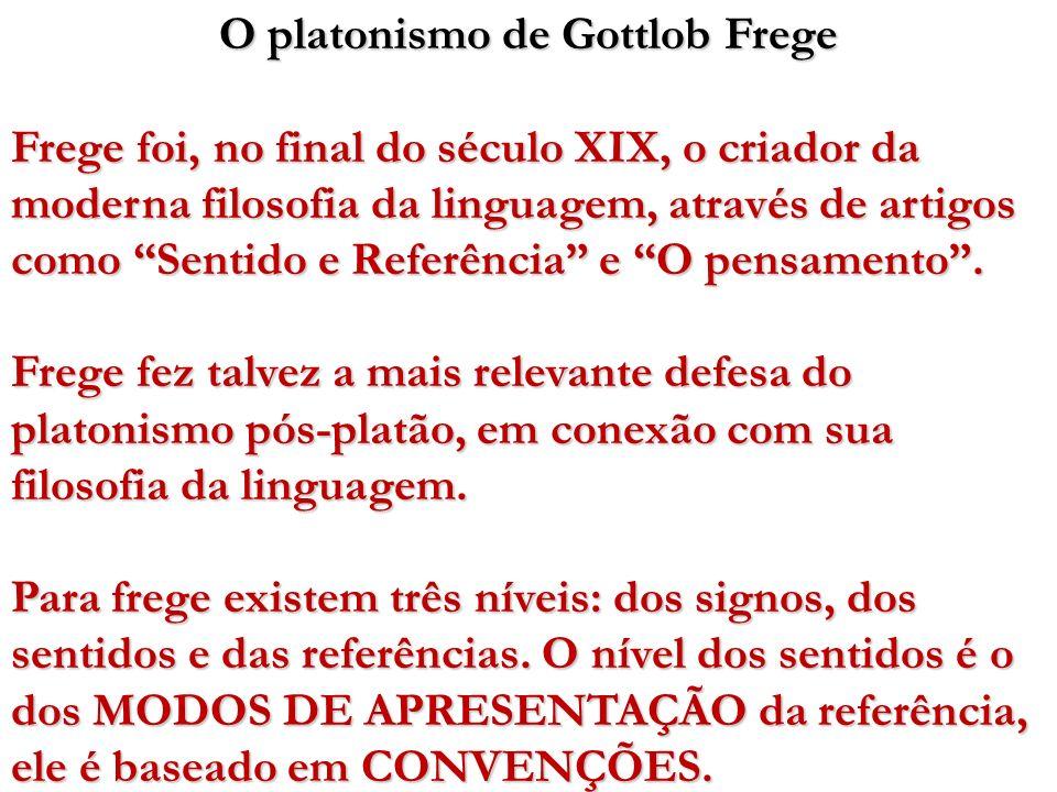 O platonismo de Gottlob Frege Frege foi, no final do século XIX, o criador da moderna filosofia da linguagem, através de artigos como Sentido e Referê