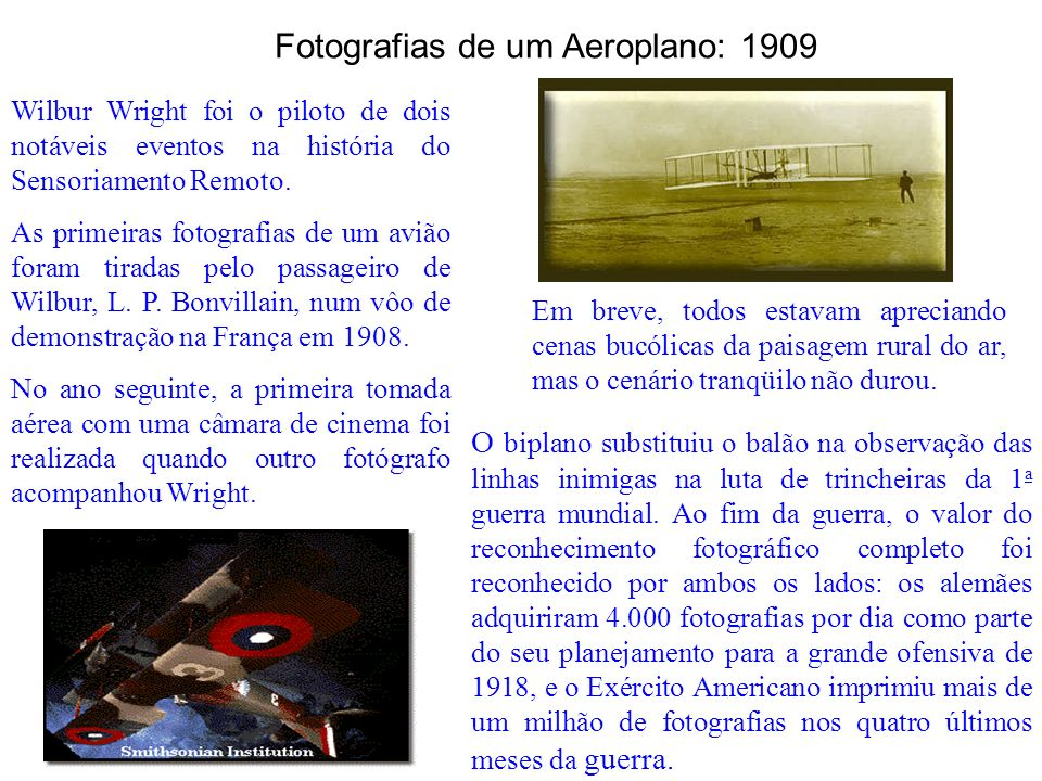 Fotografias de um Aeroplano: 1909 Wilbur Wright foi o piloto de dois notáveis eventos na história do Sensoriamento Remoto. As primeiras fotografias de