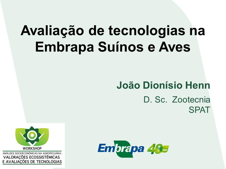 Avaliação de tecnologias na Embrapa Suínos e Aves João Dionísio Henn D. Sc. Zootecnia SPAT