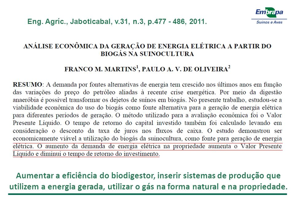 Eng. Agríc., Jaboticabal, v.31, n.3, p.477 - 486, 2011. Destaque – Arial 20pt Bold Texto – Arial 20 pt Aumentar a eficiência do biodigestor, inserir s