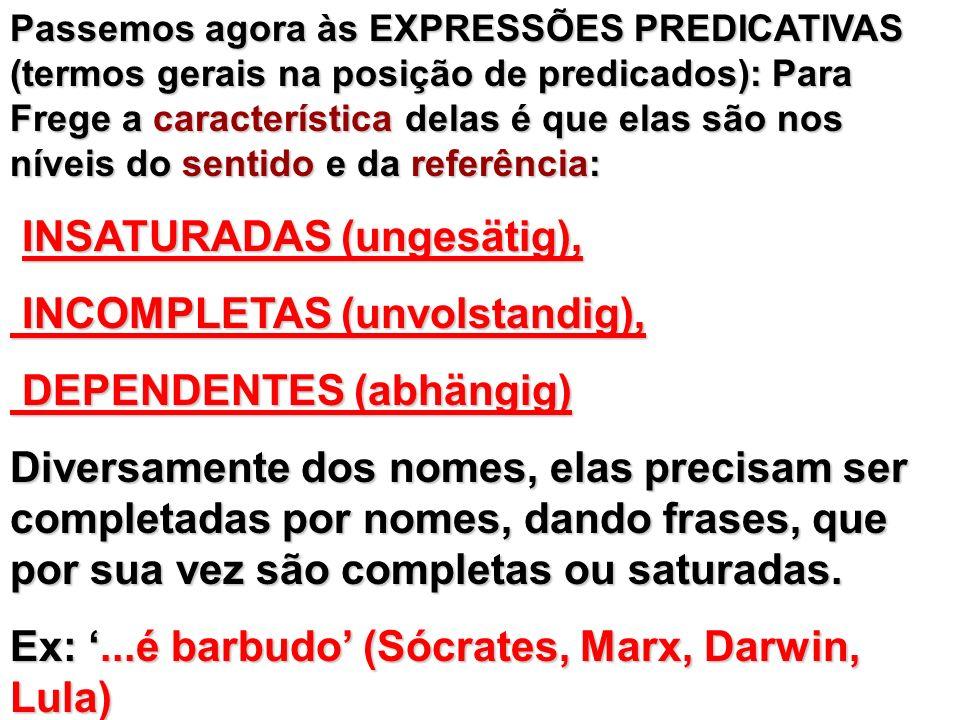 Passemos agora às EXPRESSÕES PREDICATIVAS (termos gerais na posição de predicados): Para Frege a característica delas é que elas são nos níveis do sen