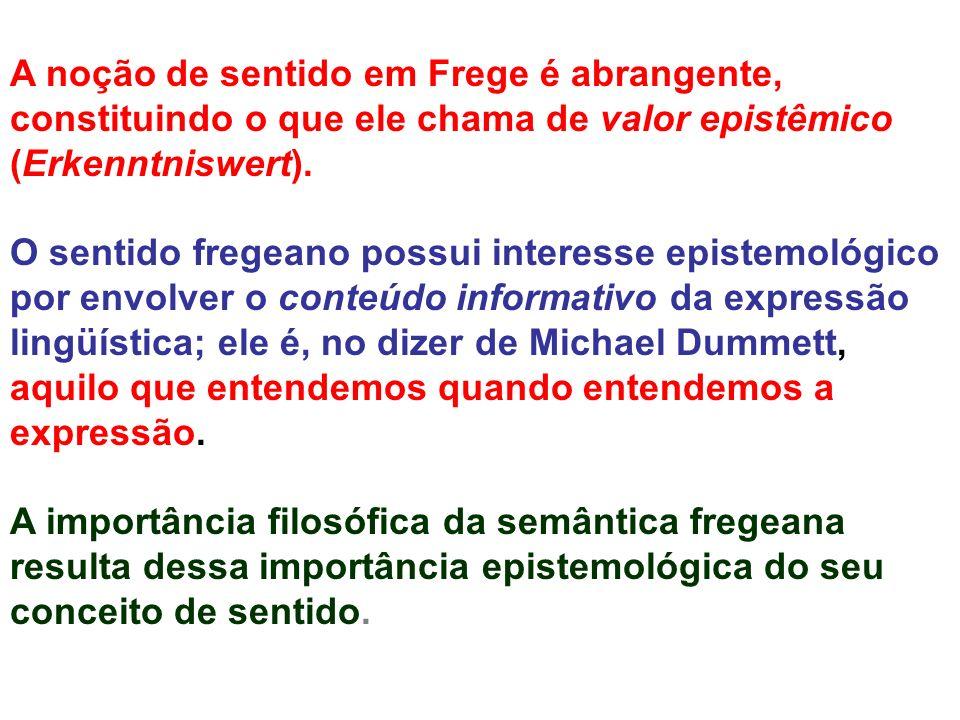 A noção de sentido em Frege é abrangente, constituindo o que ele chama de valor epistêmico (Erkenntniswert). O sentido fregeano possui interesse epist