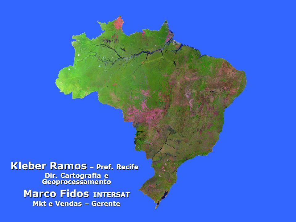 Kleber Ramos – Pref. Recife Dir. Cartografia e Geoprocessamento Marco Fidos INTERSAT Mkt e Vendas – Gerente