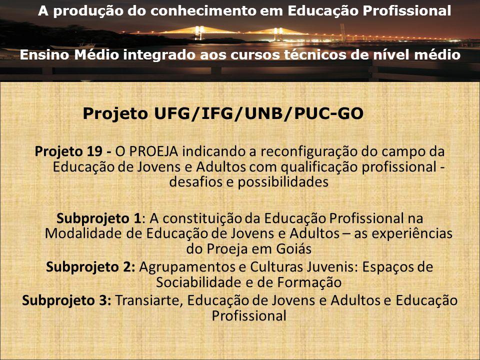 A produção do conhecimento em Educação Profissional Ensino Médio integrado aos cursos técnicos de nível médio Projeto 19 - O PROEJA indicando a reconf