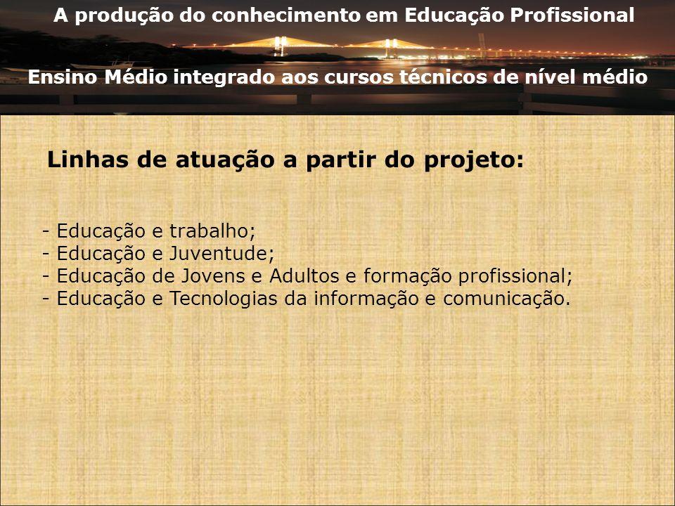 A produção do conhecimento em Educação Profissional Ensino Médio integrado aos cursos técnicos de nível médio - Educação e trabalho; - Educação e Juve