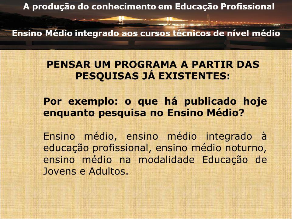 A produção do conhecimento em Educação Profissional Ensino Médio integrado aos cursos técnicos de nível médio PENSAR UM PROGRAMA A PARTIR DAS PESQUISA