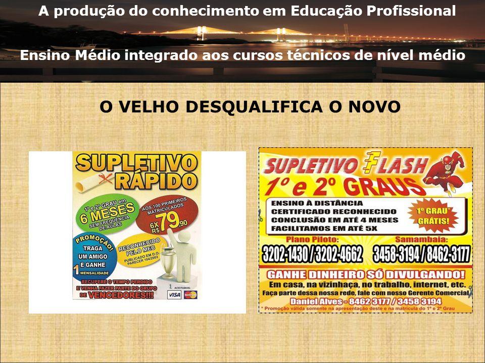 A produção do conhecimento em Educação Profissional Ensino Médio integrado aos cursos técnicos de nível médio O VELHO DESQUALIFICA O NOVO