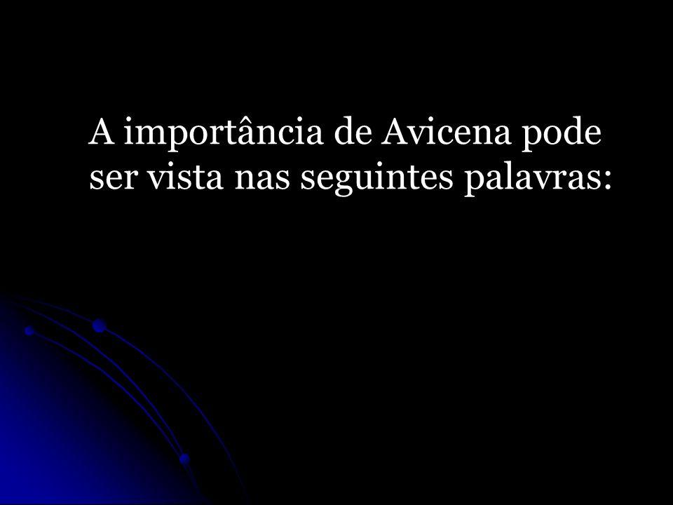 A importância de Avicena pode ser vista nas seguintes palavras: