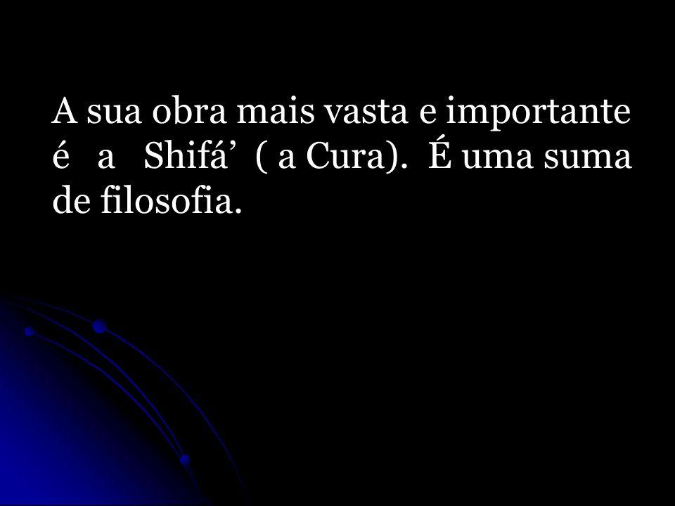 A sua obra mais vasta e importante é a Shifá ( a Cura). É uma suma de filosofia.
