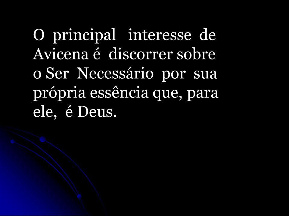 O principal interesse de Avicena é discorrer sobre o Ser Necessário por sua própria essência que, para ele, é Deus.