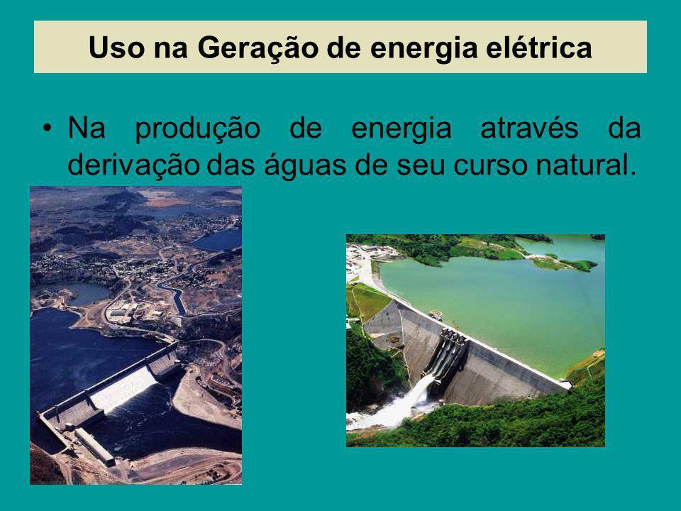 Uso na Geração de energia elétrica Na produção de energia através da derivação das águas de seu curso natural.