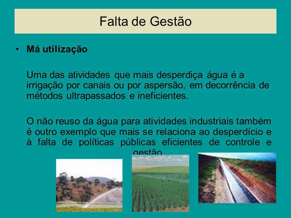 Falta de Gestão Má utilização Uma das atividades que mais desperdiça água é a irrigação por canais ou por aspersão, em decorrência de métodos ultrapas