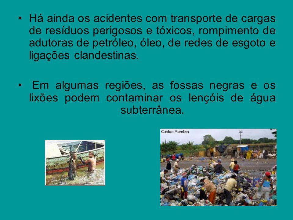 Há ainda os acidentes com transporte de cargas de resíduos perigosos e tóxicos, rompimento de adutoras de petróleo, óleo, de redes de esgoto e ligaçõe