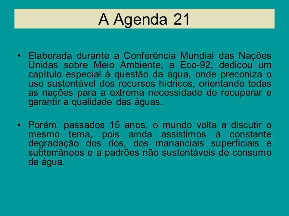 A Agenda 21 Elaborada durante a Conferência Mundial das Nações Unidas sobre Meio Ambiente, a Eco-92, dedicou um capítulo especial à questão da água, o