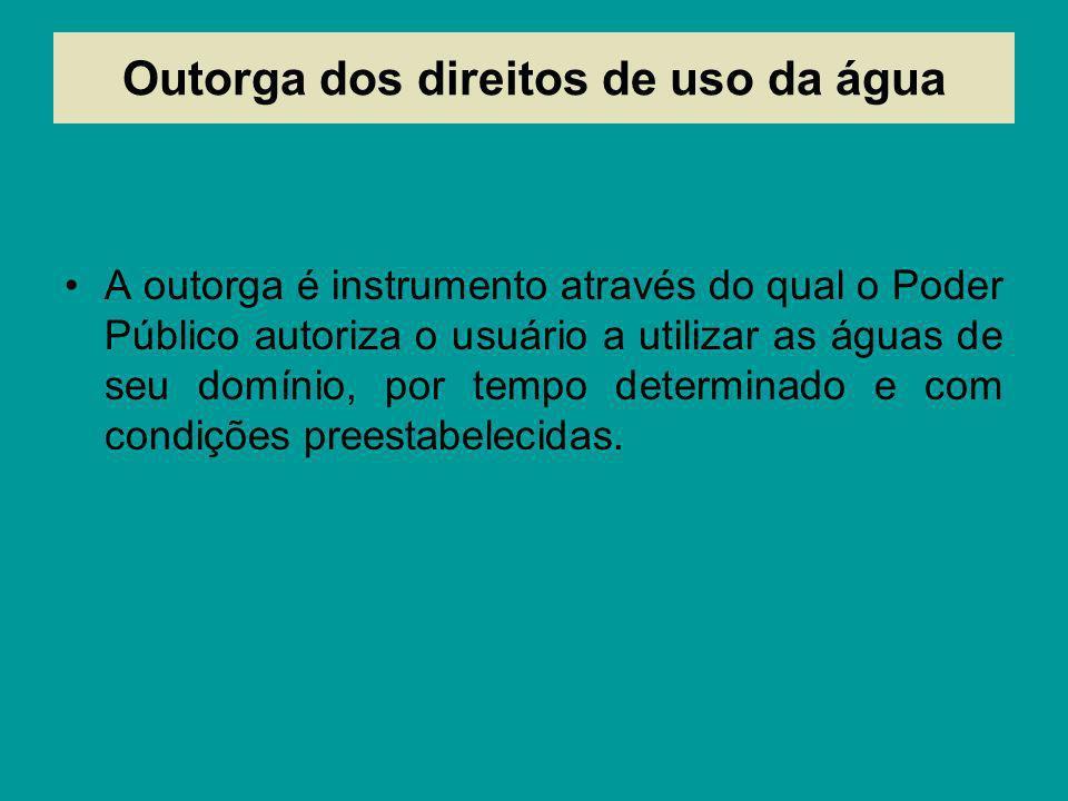 Outorga dos direitos de uso da água A outorga é instrumento através do qual o Poder Público autoriza o usuário a utilizar as águas de seu domínio, por