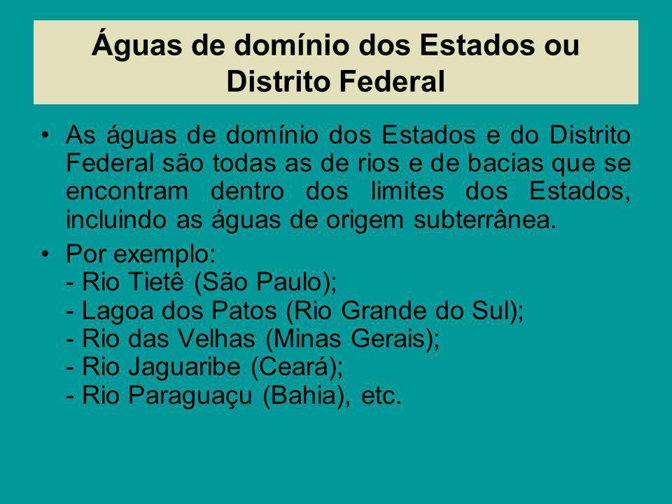 Águas de domínio dos Estados ou Distrito Federal As águas de domínio dos Estados e do Distrito Federal são todas as de rios e de bacias que se encontr