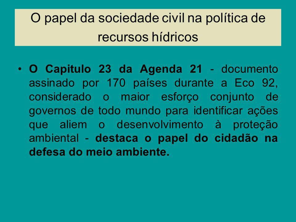 O papel da sociedade civil na política de recursos hídricos O Capitulo 23 da Agenda 21 - documento assinado por 170 países durante a Eco 92, considera