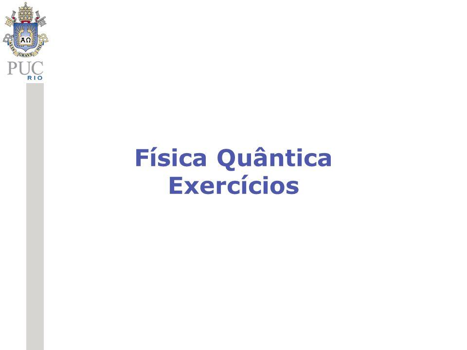 Física Quântica Exercícios