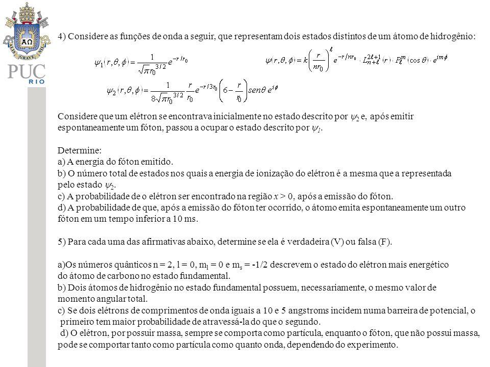 4) Considere as funções de onda a seguir, que representam dois estados distintos de um átomo de hidrogênio: Considere que um elétron se encontrava ini