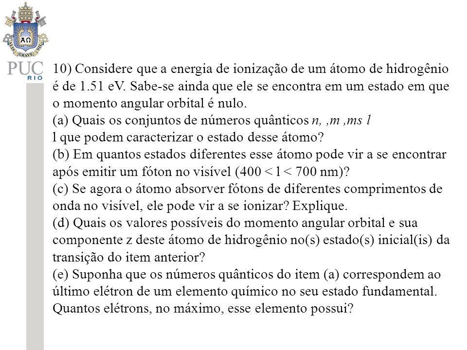 10) Considere que a energia de ionização de um átomo de hidrogênio é de 1.51 eV. Sabe-se ainda que ele se encontra em um estado em que o momento angul