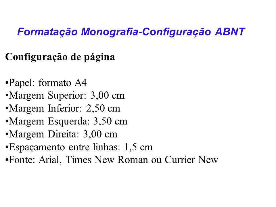 Configuração de página Papel: formato A4 Margem Superior: 3,00 cm Margem Inferior: 2,50 cm Margem Esquerda: 3,50 cm Margem Direita: 3,00 cm Espaçament