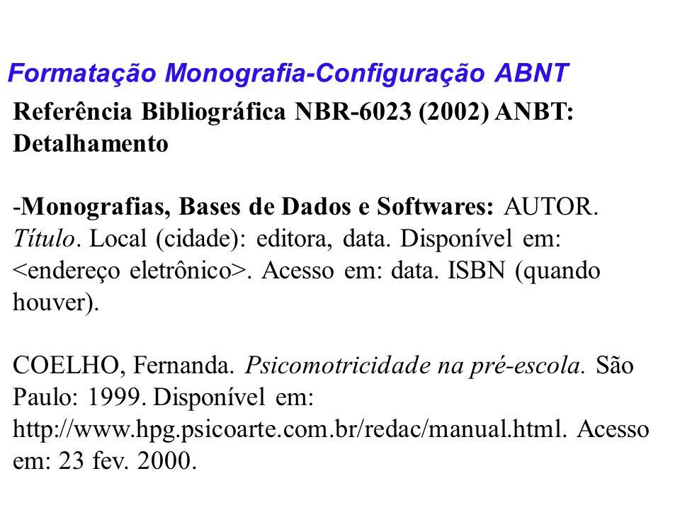 Formatação Monografia-Configuração ABNT Referência Bibliográfica NBR-6023 (2002) ANBT: Detalhamento -Monografias, Bases de Dados e Softwares: AUTOR. T