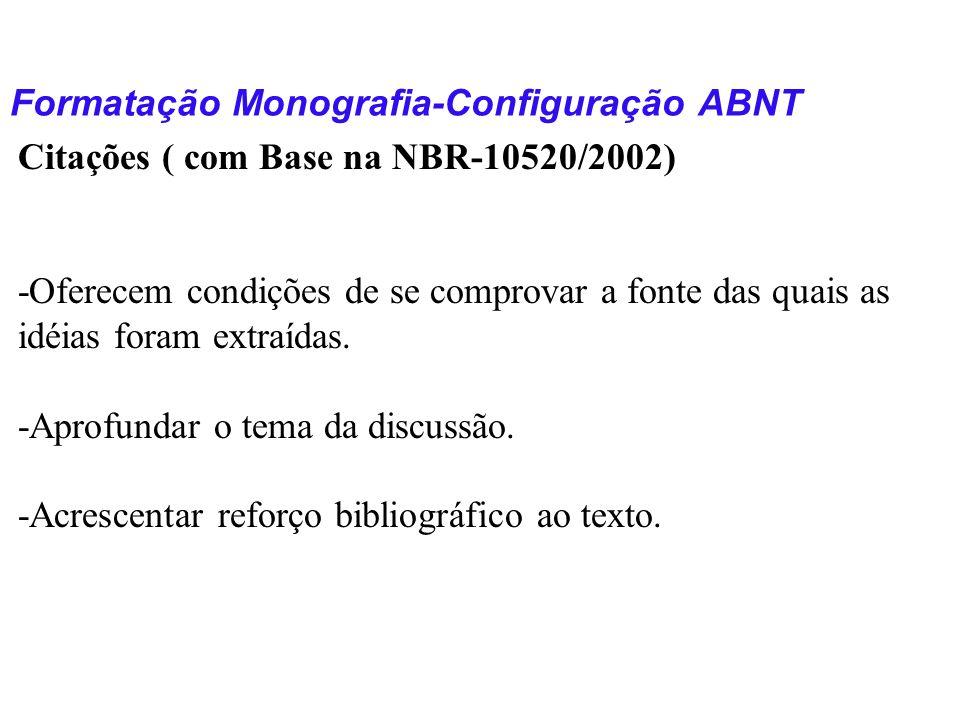 Formatação Monografia-Configuração ABNT Citações ( com Base na NBR-10520/2002) -Oferecem condições de se comprovar a fonte das quais as idéias foram e