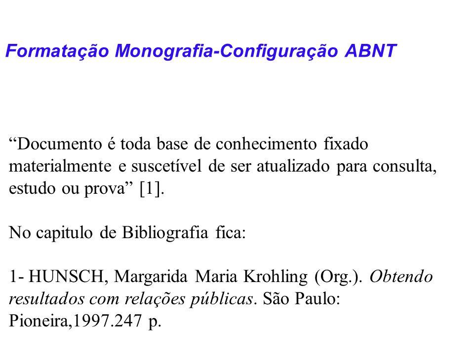 Formatação Monografia-Configuração ABNT Documento é toda base de conhecimento fixado materialmente e suscetível de ser atualizado para consulta, estud