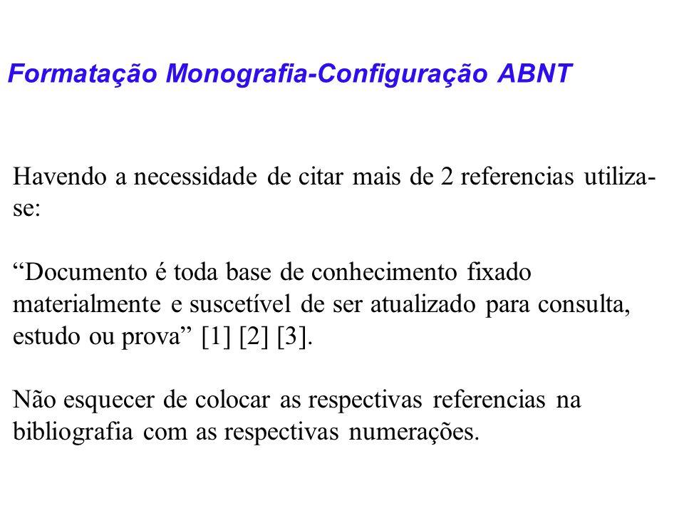 Formatação Monografia-Configuração ABNT Havendo a necessidade de citar mais de 2 referencias utiliza- se: Documento é toda base de conhecimento fixado