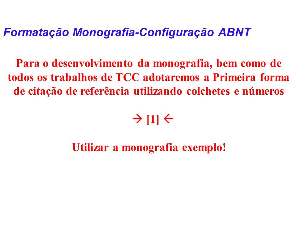 Formatação Monografia-Configuração ABNT Para o desenvolvimento da monografia, bem como de todos os trabalhos de TCC adotaremos a Primeira forma de cit