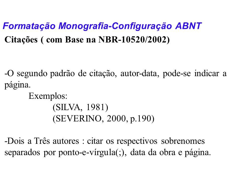 Formatação Monografia-Configuração ABNT Citações ( com Base na NBR-10520/2002) -O segundo padrão de citação, autor-data, pode-se indicar a página. Exe