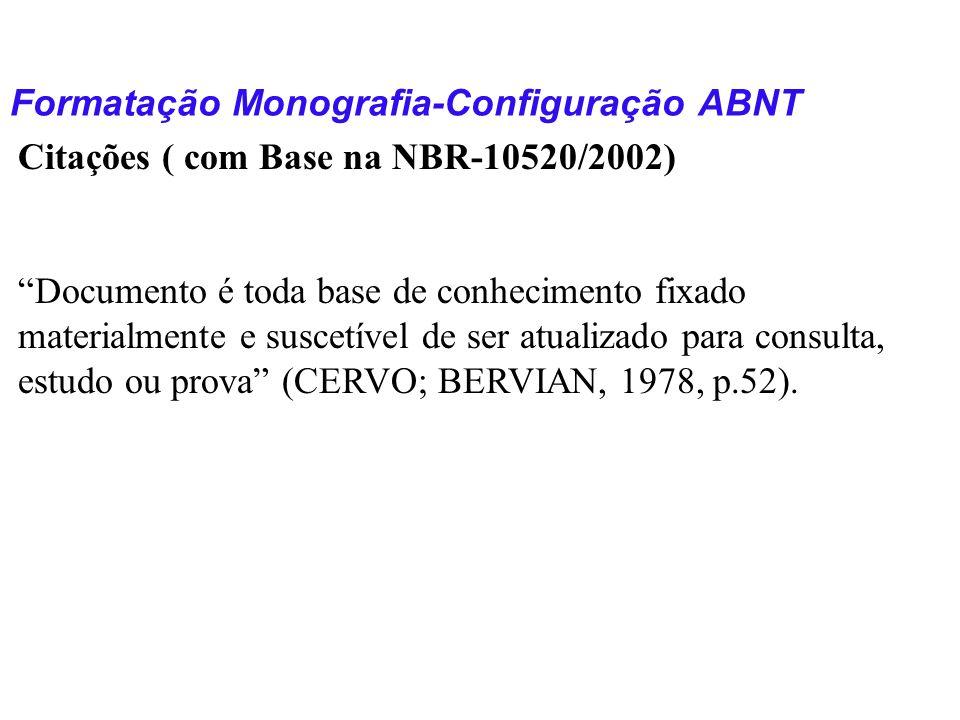Formatação Monografia-Configuração ABNT Citações ( com Base na NBR-10520/2002) Documento é toda base de conhecimento fixado materialmente e suscetível