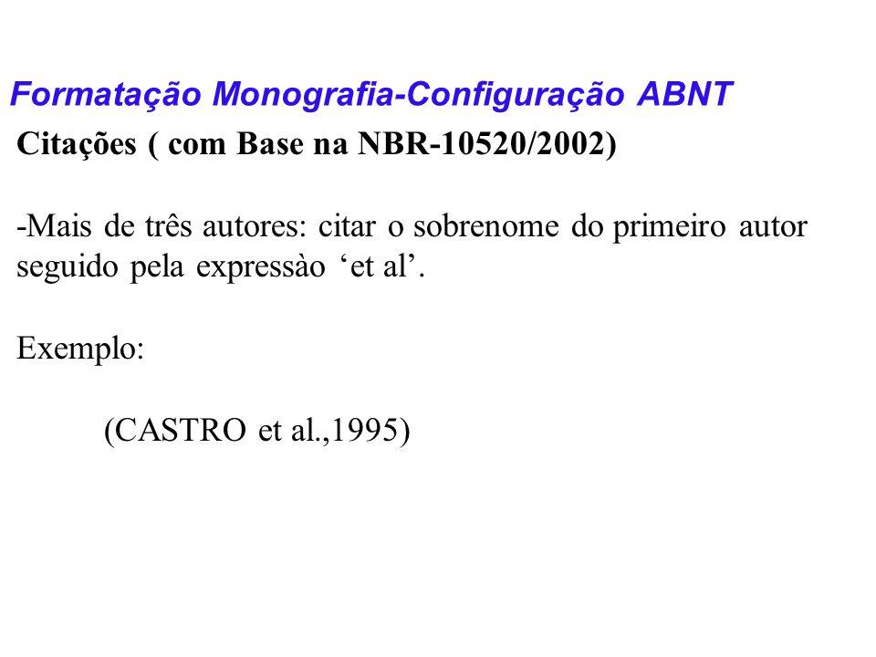 Formatação Monografia-Configuração ABNT Citações ( com Base na NBR-10520/2002) -Mais de três autores: citar o sobrenome do primeiro autor seguido pela