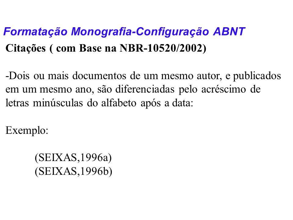 Formatação Monografia-Configuração ABNT Citações ( com Base na NBR-10520/2002) -Dois ou mais documentos de um mesmo autor, e publicados em um mesmo an
