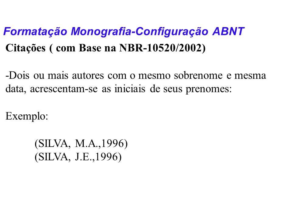 Formatação Monografia-Configuração ABNT Citações ( com Base na NBR-10520/2002) -Dois ou mais autores com o mesmo sobrenome e mesma data, acrescentam-s