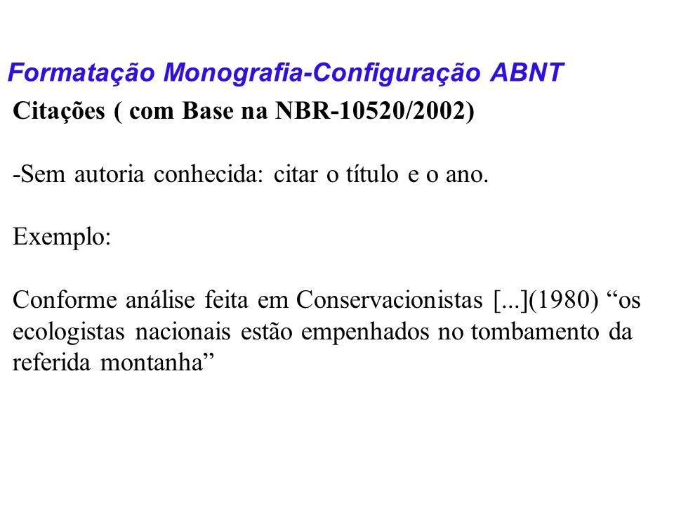 Formatação Monografia-Configuração ABNT Citações ( com Base na NBR-10520/2002) -Sem autoria conhecida: citar o título e o ano. Exemplo: Conforme análi