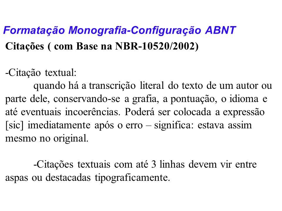 Formatação Monografia-Configuração ABNT Citações ( com Base na NBR-10520/2002) -Citação textual: quando há a transcrição literal do texto de um autor